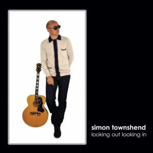 Simon Townshend - Looking Out Looking In (Eagle Rock)